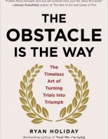 the-obstacle-is-the-way-the-timeless-art-of-turning-trials-into-triumph