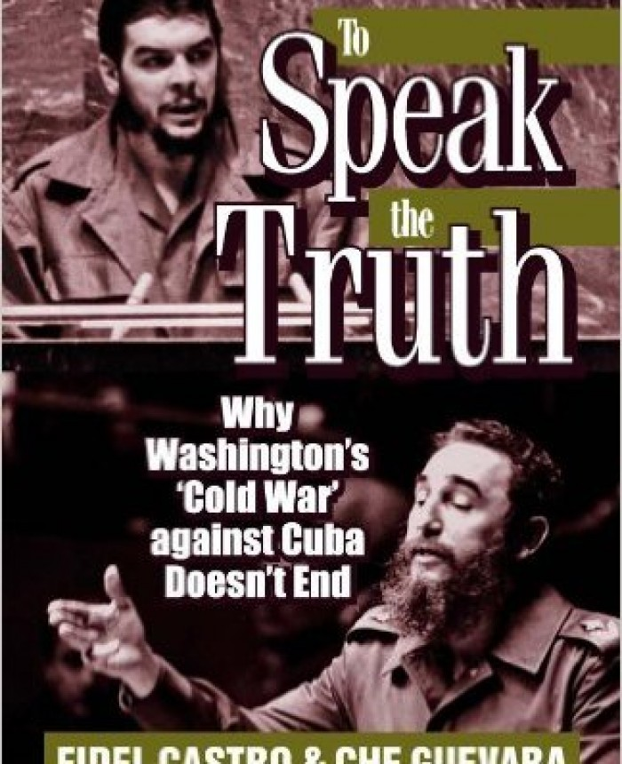 to-speak-the-truth-why-washingtons-cold-war-against-cuba-doesnt-end