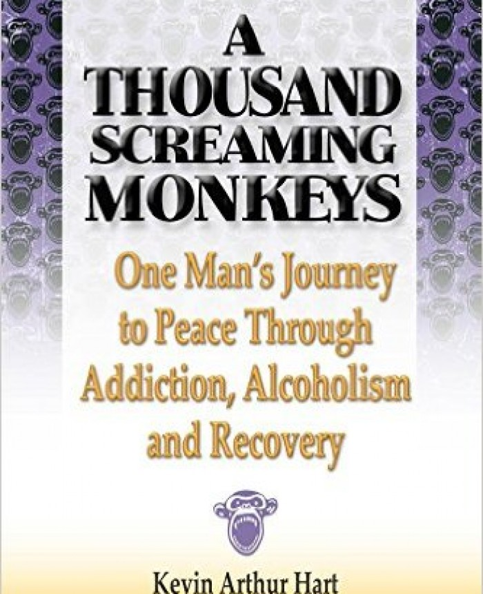 A Thousand Screaming Monkeys: One Man's Journey to Peace Through Addiction, Alcoholism and Recovery
