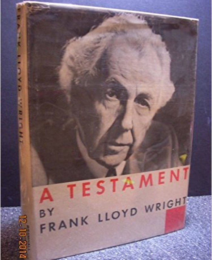 A Testament / Frank Lloyd Wright
