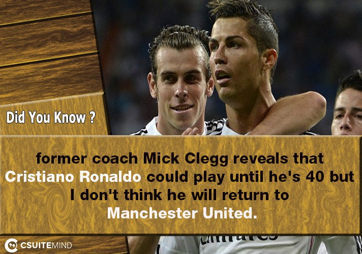 former-coach-mick-clegg-reveals-that-cristiano-ronaldo-could-play-until-hes-40-but-i-dont-think-he-will-return-to-manchester-united