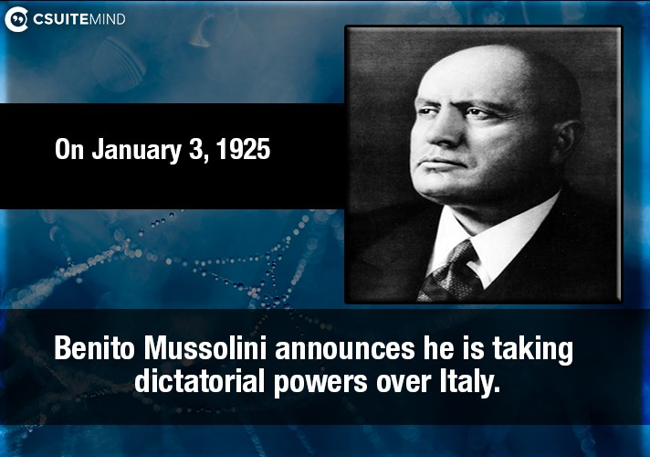 on-january-3-1925-benito-mussolini-announces-he-is-taking-dictatorial-powers-over-italy