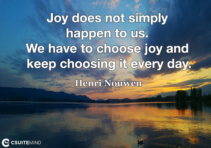 joy-does-not-simply-happen-to-us-we-have-to-choose-joy-and