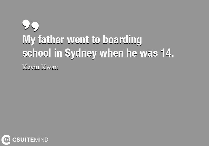 My father went to boarding school in Sydney when he was 14.