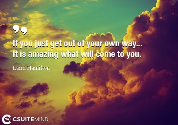Quote If You Just Get Out Of Your Own Way It Is Amazing What