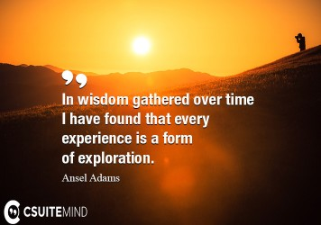 in-wisdom-gathered-over-time-i-have-found-that-every-experie