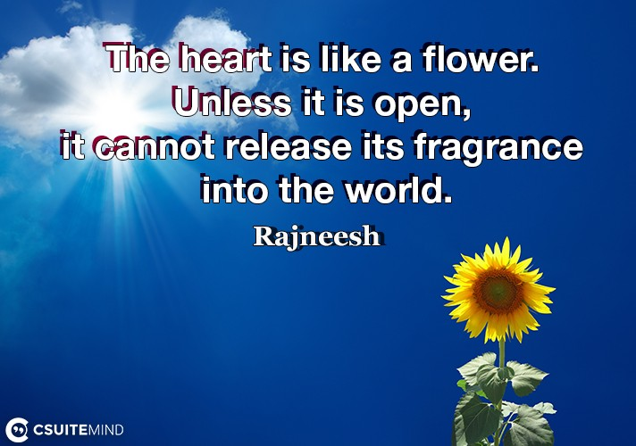 the-heart-is-like-a-flower-unless-it-is-open-it-cannot-rel