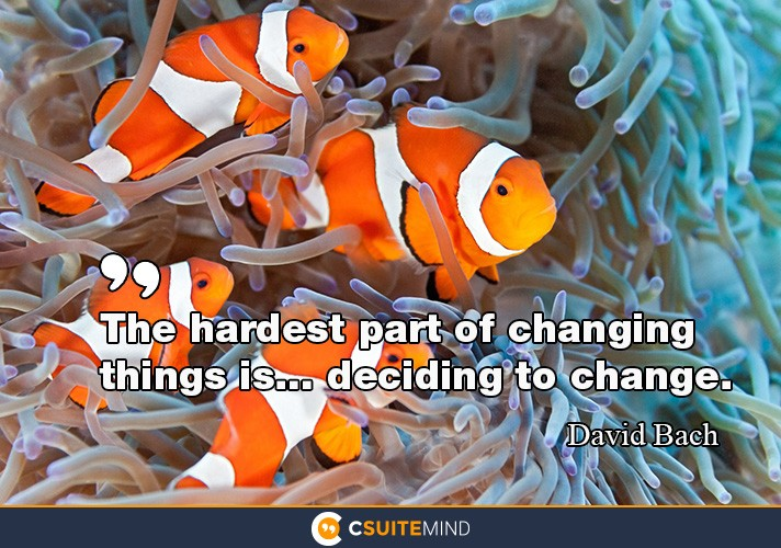 the-hardest-part-of-changing-things-is-deciding-to-change