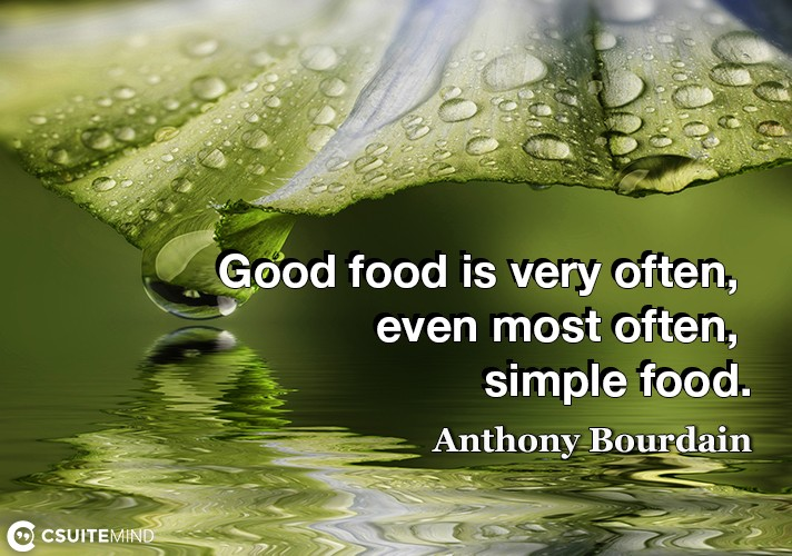 Good food is very often, even most often, simple food.