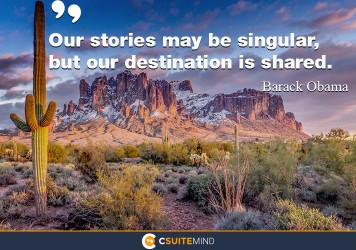Our stories may be singular, but our destination is shared.