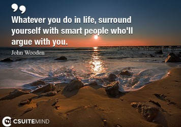 whatever-you-do-in-life-surround-yourself-with-smart-people