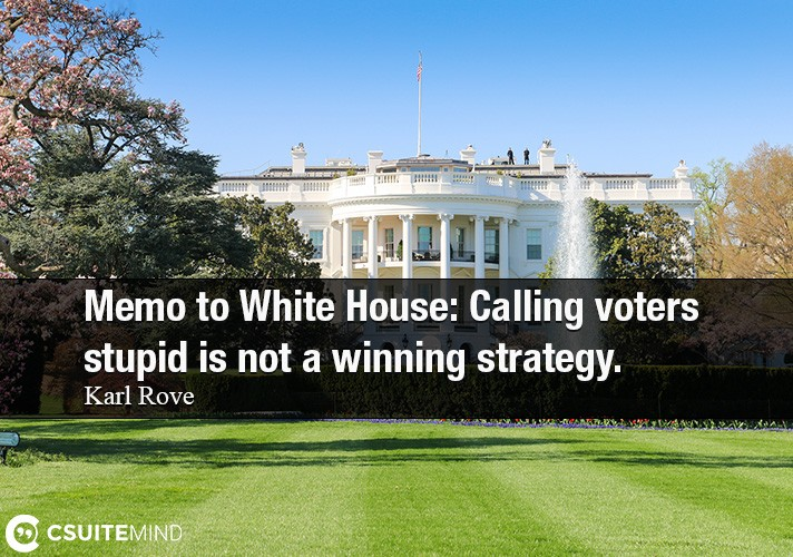 Memo to White House  Calling voters stupid is not a winning strategy.
