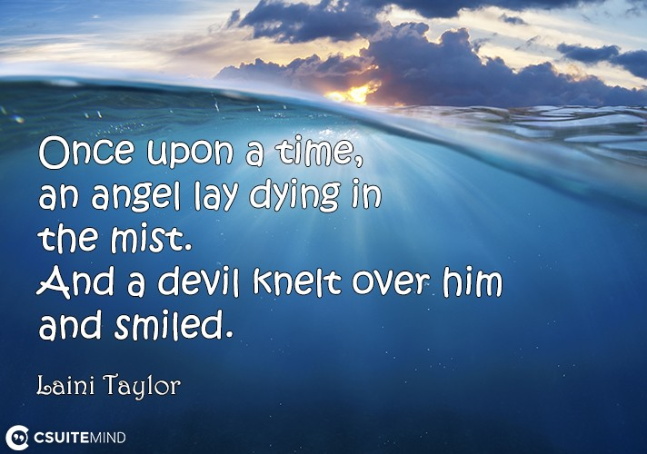 Once upon a time, an angel lay dying in the mist. And a devil knelt over him and smiled.