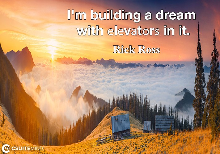 I'm building a dream with еlеvаtоrѕ in it.