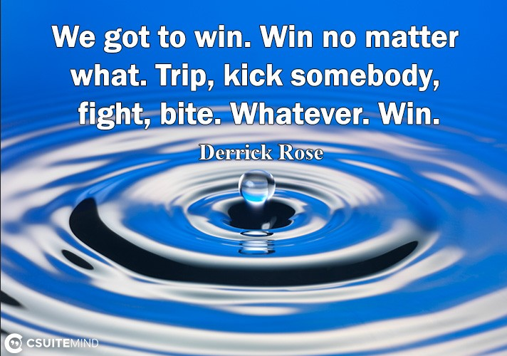 we-got-to-win-win-no-matter-what-trip-kick-somebody-figh