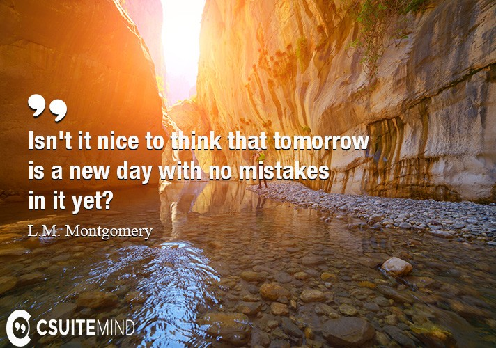 isnt-it-nice-to-think-that-tomorrow-is-a-new-day-with-no-mi