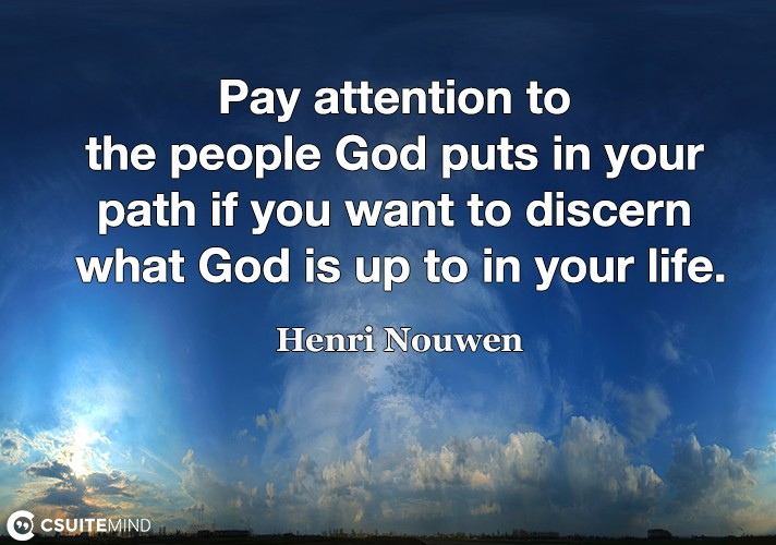 Pay attention to the people God puts in your path if you want to discern what God is up to in your life.