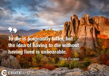 to-die-is-poignantly-bitter-but-the-idea-of-having-to-die-w
