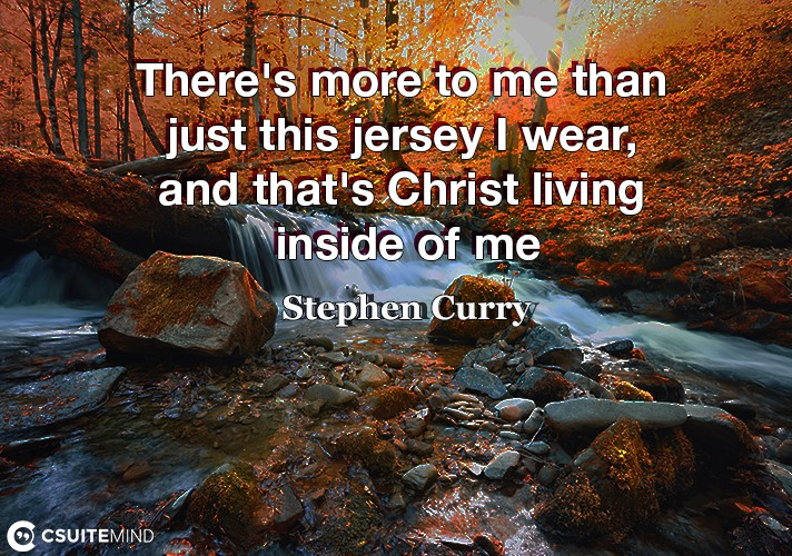 There's more to me than just this jersey I wear, and that's Christ living inside of me