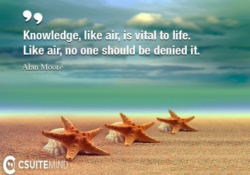 Knowledge, like air, is vital to life. Like air, no one should be denied it.