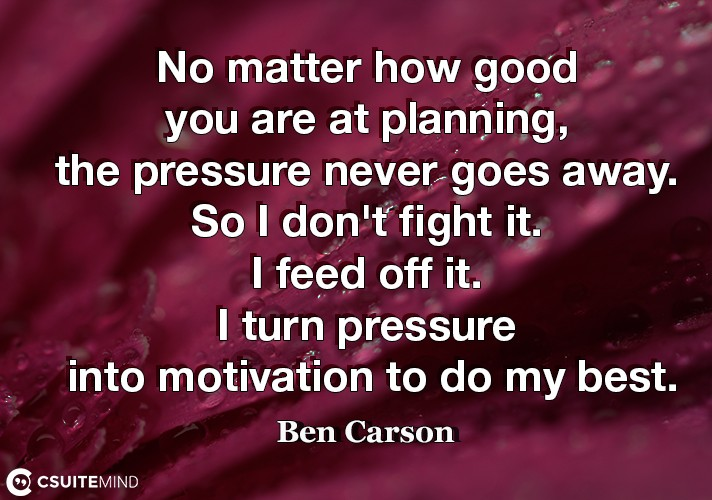 no-matter-how-good-you-are-at-planning-the-pressure-never-g