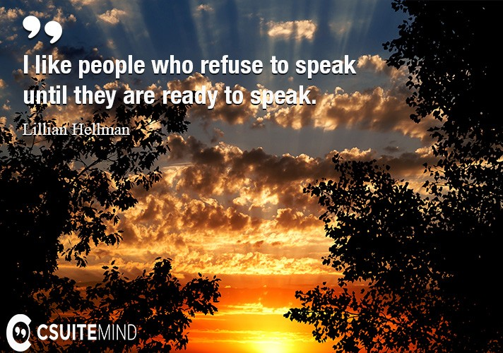 i-like-people-who-refuse-to-speak-until-they-are-ready-to-sp
