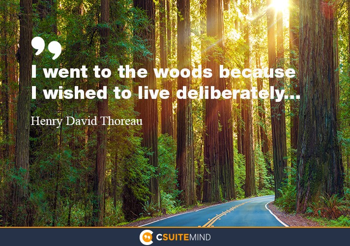 """I went to the woods because I wished to live deliberately..."""