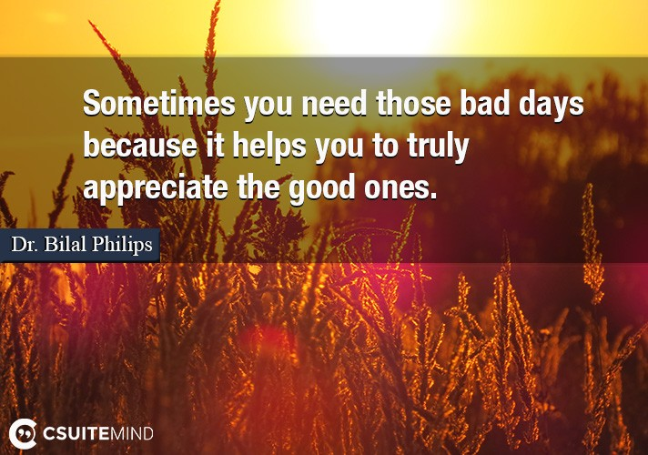 sometimes-you-need-those-bad-days-because-it-helps-you-to-tr