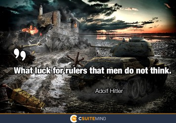 What luck for rulers that men do not think.