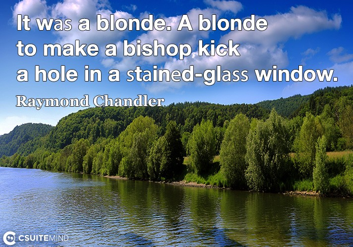 it-wa-a-blonde-a-blonde-to-make-a-bishop-kick-a-hole-in-a