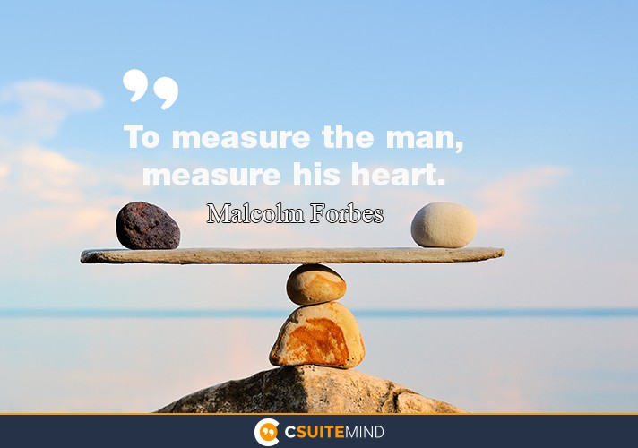 to-measure-the-man-measure-his-heart