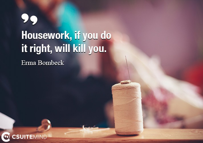 Housework, if you do it right, will kill you.