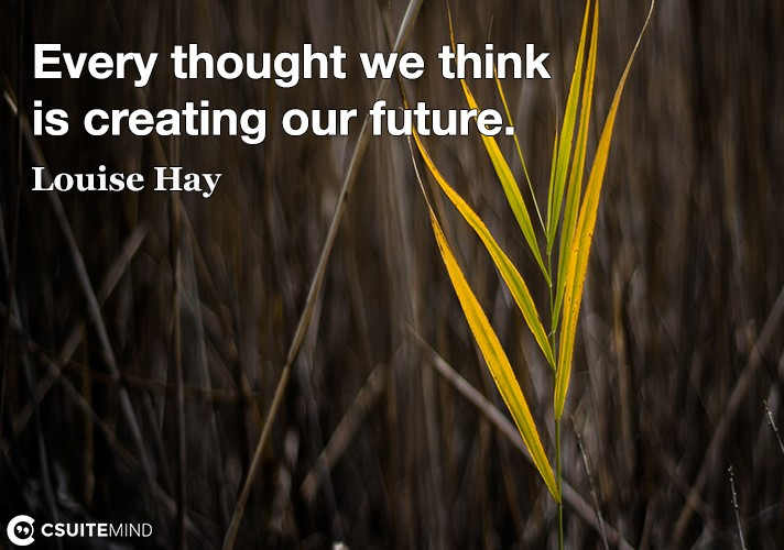 every-thought-we-think-is-creating-our-future