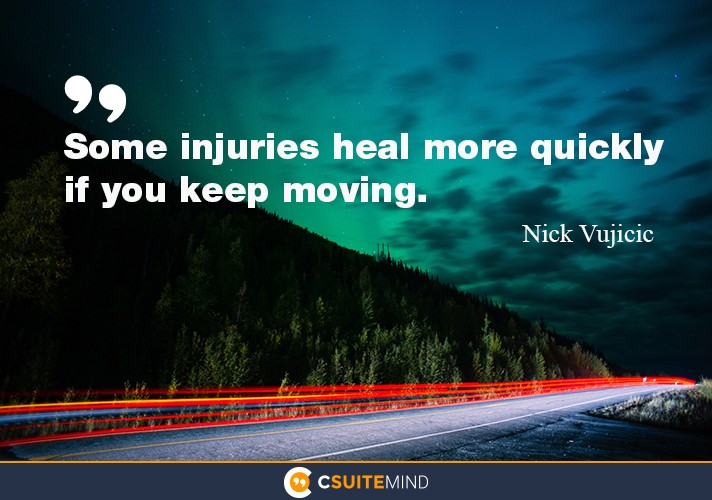 Some injuries heal more quickly if you keep moving