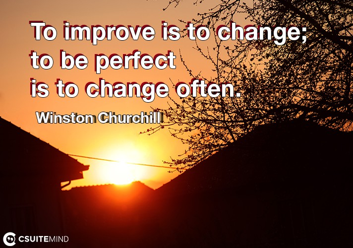 to-improve-is-to-change-to-be-perfect-is-to-have-changed-of