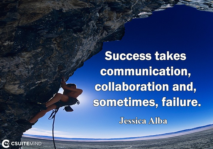 Success tаkеѕ соmmuniсаtiоn, collaboration аnd, sometimes, failure.