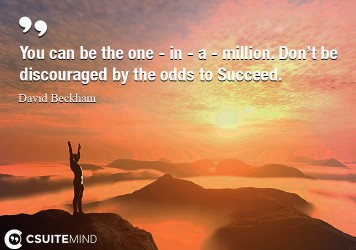 you-can-be-the-one-in-a-million-dont-be-discouraged
