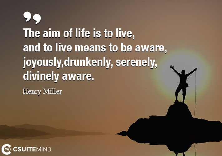 the-aim-of-life-is-to-live-and-to-live-means-to-be-aware-j
