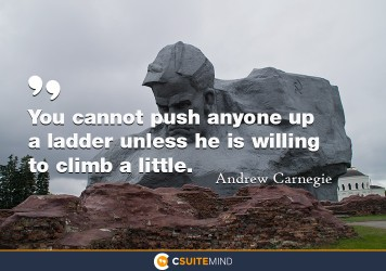 You cannot push anyone up a ladder unless he is willing to climb a little.