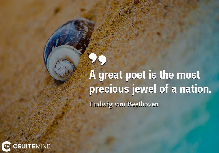 A great poet is the most precious jewel of a nation.