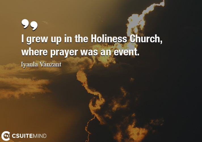 I grew up in the Holiness Church, where prayer was an event.