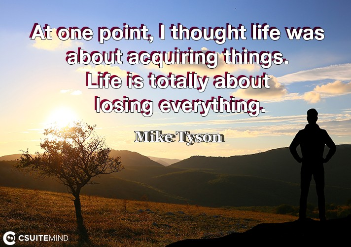 at-one-point-i-thought-life-was-about-acquiring-things-lif