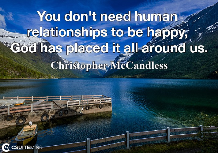 You don't need human relationships to be happy, God has placed it all around us.
