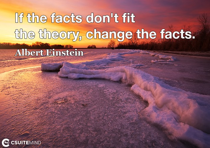 if-the-facts-dont-fit-the-theory-change-the-facts