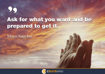 ask-for-what-you-want-and-be-prepared-to-get-it