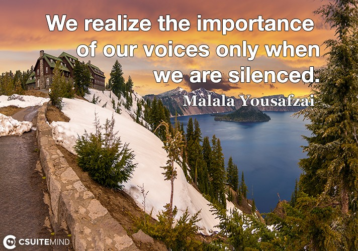 We realize the importance of our voices only when we are silenced.