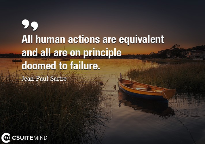 All human actions are equivalent and all are on principle doomed to failure.