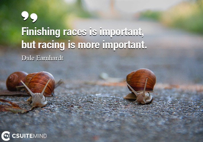 Finishing races is important, but racing is more important.