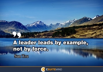 A leader leads by example, not by force.