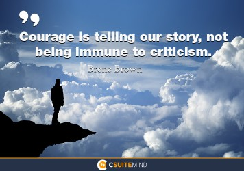 courage-is-telling-our-story-not-being-immune-to-criticism